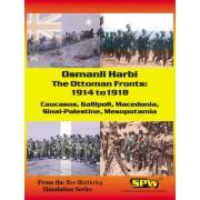 Osmanli Harbi: The Ottoman Fronts: 1914-1918