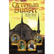 Ottoman Sunset - The Great War in the East