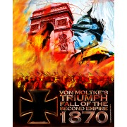 Von Moltke's Triumph: Fall of the Second Empire, 1870