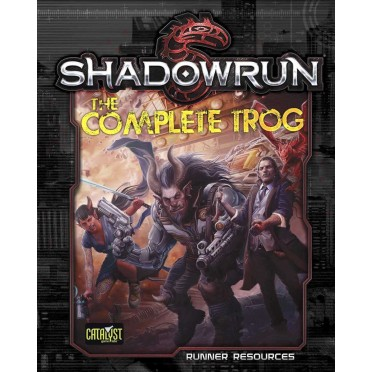 Shadowrun - 5th Edition : The Complete Trog